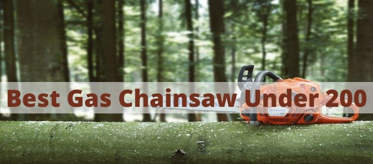 Best Gas Chainsaw Under 200