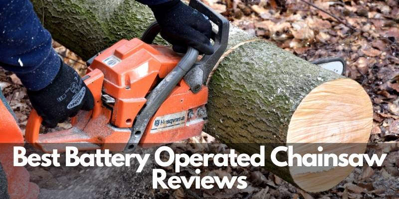 Best Battery Operated Chainsaw Reviews