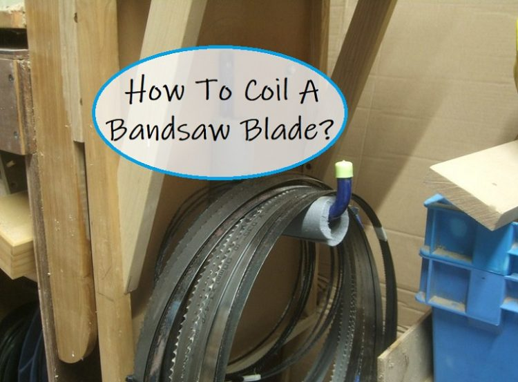 How To Coil A Bandsaw Blade