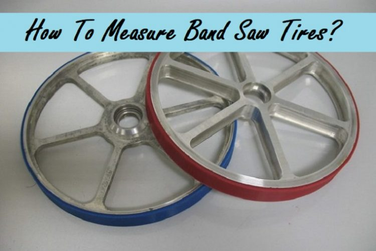 How To Measure Band Saw Tires