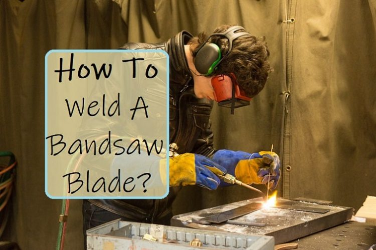 How To Weld A Bandsaw Blade