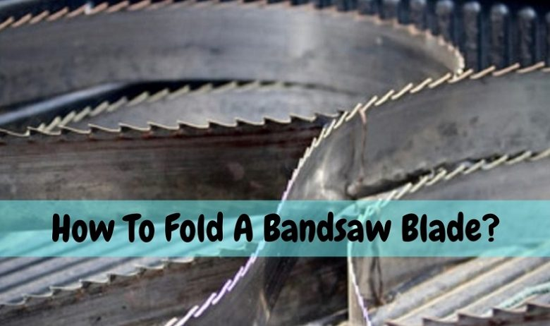 How To Fold A Bandsaw Blade