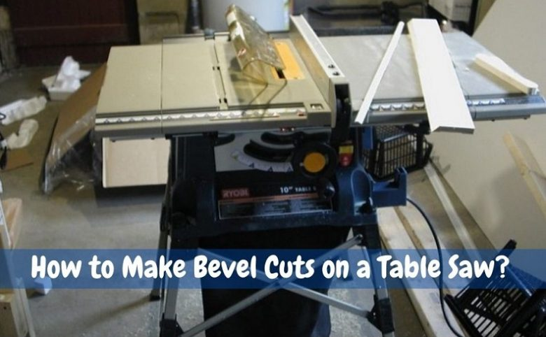 How to Make Bevel Cuts on a Table Saw?
